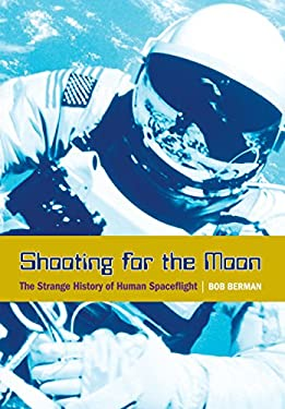 Shooting for the Moon: The Strange History of Human Spaceflight 9781599210315