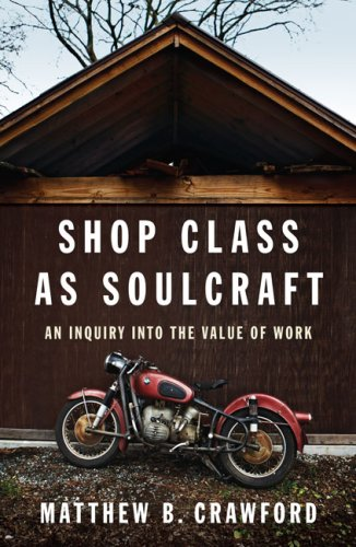 Shop Class as Soulcraft: An Inquiry Into the Value of Work 9781594202230