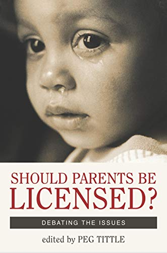 Should Parents Be Licensed?: Debating the Issues 9781591020943