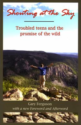 Shouting at the Sky: Troubled Teens and the Promise of the Wild 9781591520610