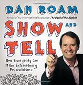 Show and Tell: How Everybody Can Make Remarkable Presentations 21953895
