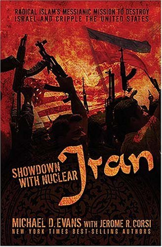Showdown with Nuclear Iran: Radical Islam's Messianic Mission to Destroy Israel and Cripple the United States 9781595550750