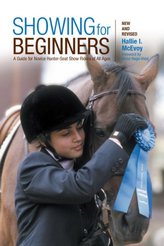 Showing for Beginners: A Guide for Novice Hunter-Seat Show Riders of All Ages 9781599210506