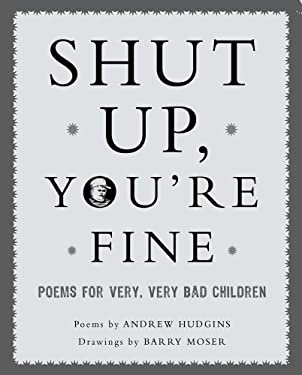 Shut Up, You're Fine!: Poems for Very, Very Bad Children 9781590201039