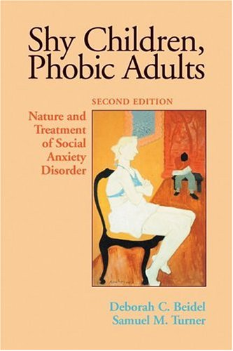 Shy Children, Phobic Adults: Nature and Treatment of Social Anxiety Disorder