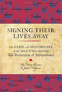 Signing Their Lives Away: The Fame and Misfortune of the Men Who Signed the Declaration of Independence 9781594743306