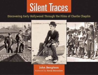 Silent Traces: Discovering Early Hollywood Through the Films of Charlie Chaplin 9781595800145