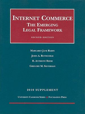 Internet Commerce Supplement: The Emerging Legal Framework 9781599418186