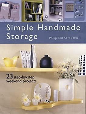 Simple Handmade Storage: 23 Step-By-Step Weekend Projects 9781592231508