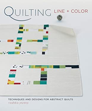 Quilting Line + Color: Techniques and Designs for Abstract Quilts [With Pattern(s)] 9781596683334