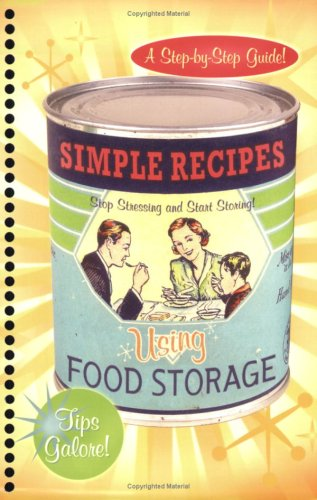Simple Recipes Using Food Storage: A Step-By-Step Guide 9781599551074
