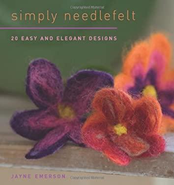 Simply Needlefelt: 20 Easy and Elegant Designs 9781596681088