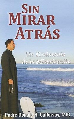 Sin Mirar Atras: Un Testimonio de la Misericordia = No Turning Back 9781596142282