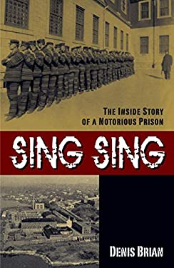 Sing Sing: The Inside Story of a Notorious Prision 9781591023579