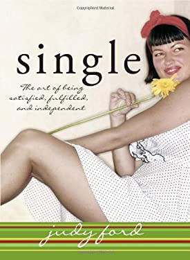 Single: The Art of Being Satisfied, Fulfilled and Independent 9781593371548