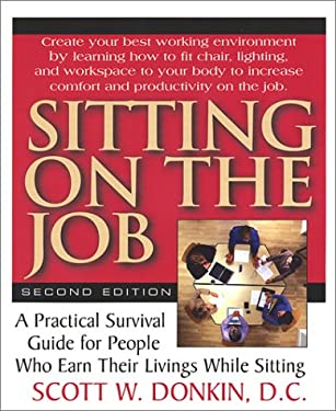 Sitting on the Job: How to Survive the Stages of Sitting Down to Work 9781591200130