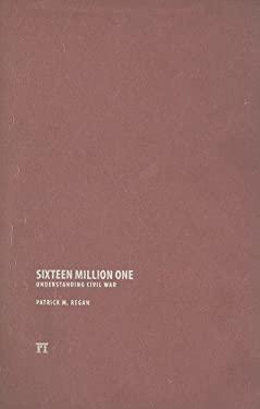Sixteen Million One: Understanding Civil War 9781594516191