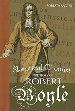 Skeptical Chemist: The Story of Robert Boyle 9781599350257