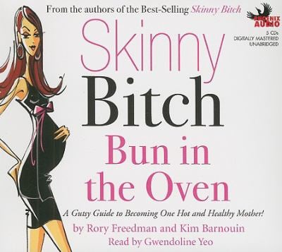 Skinny Bitch: Bun in the Oven: A Gutsy Guide to Becoming One Hot and Healthy Mother! 9781597772044
