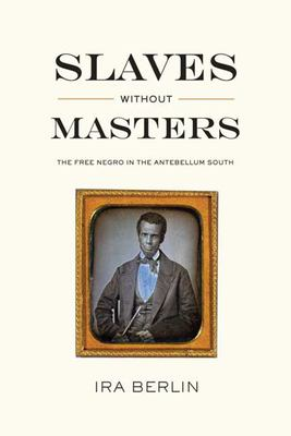 Slaves Without Masters: The Free Negro in the Antebellum South 9781595581730