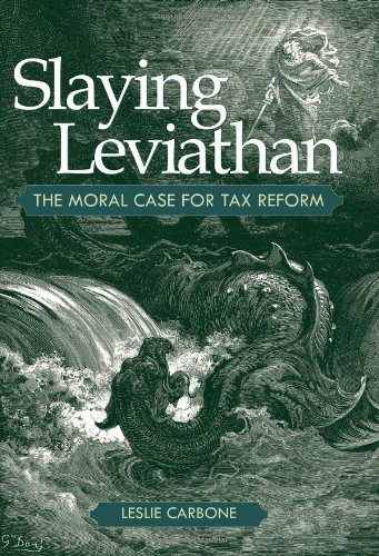 Slaying Leviathan: The Moral Case for Tax Reform 9781597974172