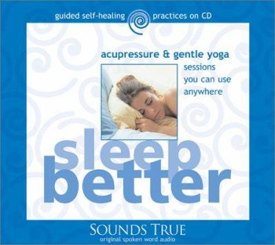 Sleep Better: Acupressure & Gentle Yoga Sessions You Can Use Anywhere 9781591790846