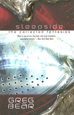 Sleepside: The Collected Fantasies of Greg Bear 9781596871441