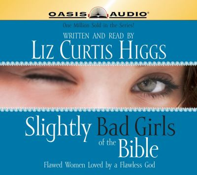 Slightly Bad Girls of the Bible: Flawed Women Loved by a Flawless God 9781598592924
