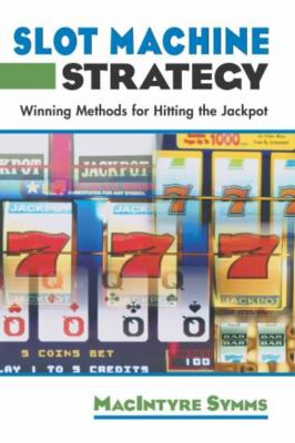 Slot Machine Strategy: Winning Methods for Hitting the Jackpot 9781592283729