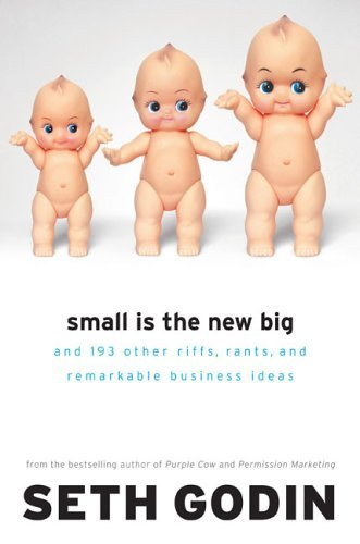 Small Is the New Big: And 183 Other Riffs, Rants, and Remarkable Business Ideas 9781591841265