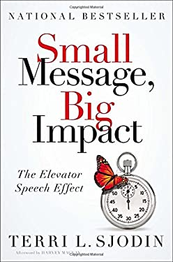 Small Message, Big Impact: The Elevator Speech Effect 9781591845485