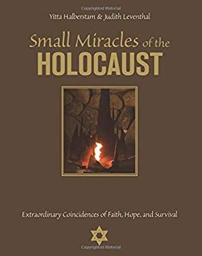Small Miracles of the Holocaust: Extraordinary Coincidences of Faith, Hope, and Survival 9781599214078
