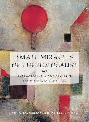 Small Miracles of the Holocaust: Extraordinary Coincidences of Faith, Hope, and Survival 9781599219738