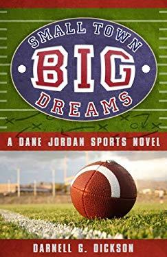 Small Town, Big Dreams: A Dane Jordan Sports Novel 9781599552293