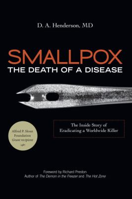 Smallpox: The Death of a Disease: The Inside Story of Eradicating a Worldwide Killer 9781591027225