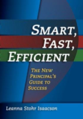 Smart, Fast, Efficient: The New Principal's Guide to Success 9781596670167