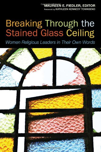Breaking Through the Stained Glass Ceiling: Women Religious Leaders in Their Own Words 9781596271203