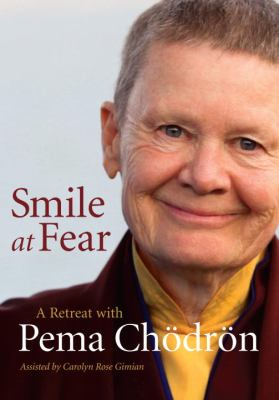 Smile at Fear: A Retreat with Pema Chodron on Discovering Your Radiant Self-Confidence 9781590309513