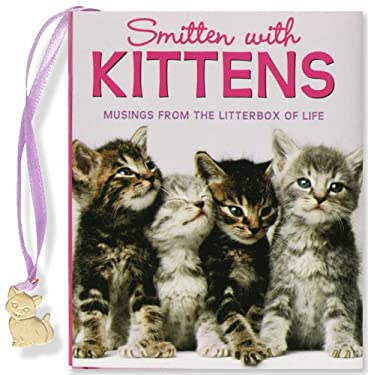 Smitten with Kittens: Musings from the Litterbox of Life [With Kitten Charm] 9781593599102