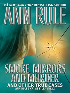 Smoke, Mirrors, and Murder: And Other True Cases 9781594132636