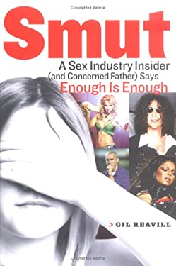 Smut: A Sex Industry Insider (and Concerned Father) Says Enough Is Enough 9781595230126