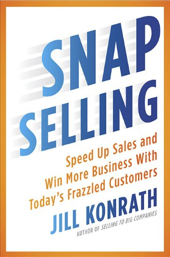 Snap Selling: Speed Up Sales and Win More Business with Today's Frazzled Customers 9781591843306