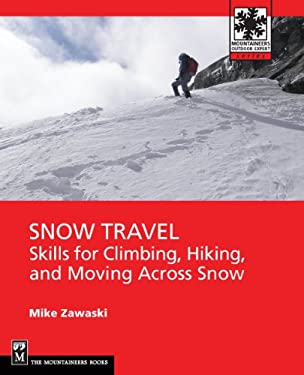 Snow Travel: Skills for Climbing, Hiking, and Crossing Over Snow 9781594857201