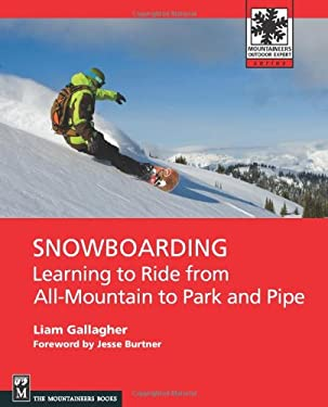 Snowboarding: Learning to Ride from All-Mountain to Park and Pipe 9781594852657