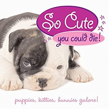 So Cute You Could Die!