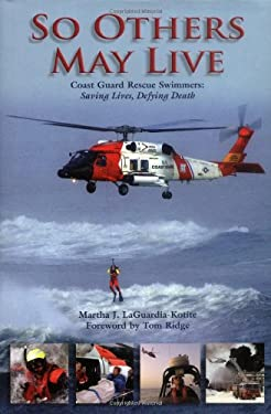 So Others May Live: Coast Guard Rescue Swimmers: Saving Lives, Defying Death 9781592289318