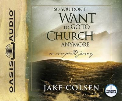 So You Don't Want to Go to Church Anymore: An Unexpected Journey 9781598595215
