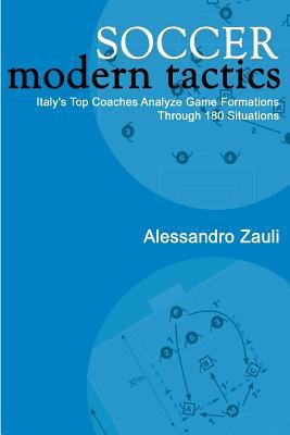 Soccer: Modern Tactics: Italy's Top Coaches Analyze Game Formations Through 180 Situations 9781591640257