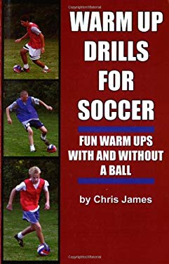 Soccer Warm Up Drills: Fun Warm Ups with and Without a Ball 9781591640691