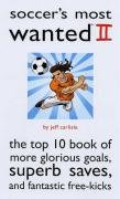 Soccer's Most Wanted II: The Top 10 Book of More Glorious Goals, Superb Saves, and Fantastic Free-Kicks 9781597971935